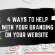 Featured image for the blog 4 Ways to Help with your branding on your website