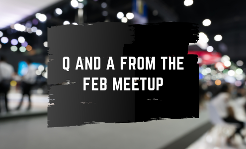 Q and A for Feb 2021 meet up