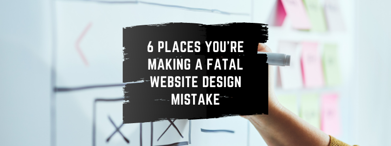 post image for 6 Places You're Making a Fatal Website Design Mistake